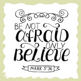 Biblical lettering Be not afraid, only believe. Stock Image