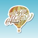 The Big Adventure. Hot Air Baloon. Lettering. Sticker. The Big Adventure. Hot Air Baloon. Modern Lettering. Sticker Royalty Free Stock Photos
