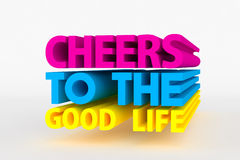 Big 3D bold text - cheers to the good life Royalty Free Stock Images