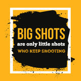 Big shots are only little shots who keep shooting. Quote Poster Typographic Design. Creative background for wall posters Stock Photography