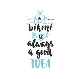A bikini is always a good idea - hand drawn lettering quote isolated on the white background. Fun brush ink inscription. For photo overlays, greeting card or t Royalty Free Stock Images