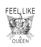 `feel like a queen` typography, tee shirt graphic. Black print on white slogan background vector illustration