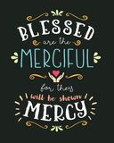 Blessed are the Merciful Hand Lettering Typographic Vector Art Poster. Beatitudes Design from Gospel of Matthew with heart, hands, and design ornaments and Royalty Free Stock Photography