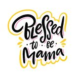 Blessed to be mama. Hand drawn vector lettering. Motivation phrase. Isolated on white background royalty free illustration