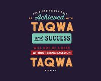 The blessing can only be achieved with taqwa and success will not be a beer without being based on Taqwa. Motivational quote royalty free illustration
