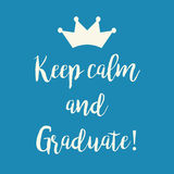 Blue motivational Keep calm and Graduate greeting card. Cute blue motivational Keep calm and Graduate greeting card with a crown Royalty Free Stock Images