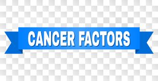 Blue Ribbon with CANCER FACTORS Text. CANCER FACTORS text on a ribbon. Designed with white title and blue tape. Vector banner with CANCER FACTORS tag on a stock illustration