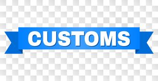 Blue Ribbon with CUSTOMS Text. CUSTOMS text on a ribbon. Designed with white title and blue stripe. Vector banner with CUSTOMS tag on a transparent background stock illustration