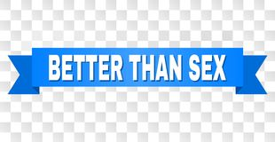 Blue Stripe with BETTER THAN SEX Caption. BETTER THAN SEX text on a ribbon. Designed with white title and blue stripe. Vector banner with BETTER THAN SEX tag on stock illustration