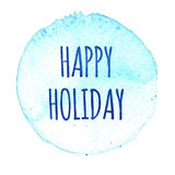 Blue watercolor circle with words Happy Holiday isolated on a white background. Watercolor. Sticker, label, round shape with text happy holiday vector illustration