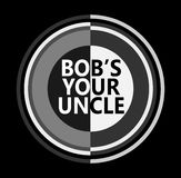 Bob`s your uncle. Digital illustration depicting monotone circles with the words Bob`s your uncle Royalty Free Stock Images