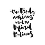 The body achieves what the mind believes. Sport motivation poster with brush lettering, black words isolated on white Royalty Free Stock Photo