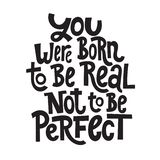 Body positive quotes. You were born to be real not to be perfect - hand drawn vector lettering. Body positive, mental health slogan stylized typography. Social stock illustration