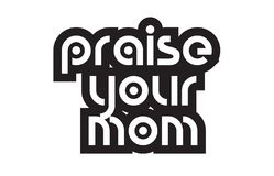 Bold text praise your mom inspiring quotes text typography desig Royalty Free Stock Photos