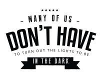 Bon nombre d'entre nous mettent le ` t doivent s'avérer les lumières pour être dans l'obscurité illustration libre de droits