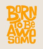 Born to be awesome hand drawing lettering, t-shirt design royalty free illustration