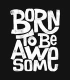 Born to be awesome hand drawing lettering, t-shirt design.  vector illustration