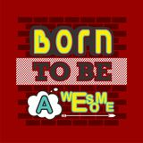 Born to be awesome Typography Design for t-shirt. Typography for t-shirt,vector illustration art,new design Stock Image