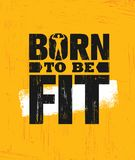 Born To Be Fit. Workout and Fitness Gym Design Element Concept. Creative Custom Vector Sign On Grunge Background.  royalty free illustration