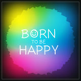 Born to be happy message. Born to be happy quote, handwritten message, typography. Happiness, joy, inspirational poster vector illustration