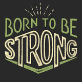 Born to be Strong t-shirt design. Born to be Strong, t-shirt typographic hand-lettering design Royalty Free Stock Image