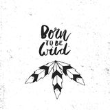 Born to be wild - Cute hand drawn illustration with unique handdrawn texture, feather and lettering in boho style. Born to be wild - Cute hand drawn stock illustration