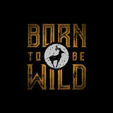 Born To Be Wild. Typographic design for t-shirt print. Global flat colors. Layered vector illustration vector illustration