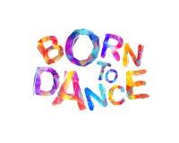 Born to dance. Vector inscription. Born to dance. Vector colorful triangular inscription stock illustration