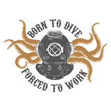 Born to dive for�ed to work. Vintage diver helmet with octopus t Stock Photography