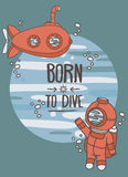 Born to dive poster, card with vintage submarine and diver. Can be used as invitation to diving camp, retro vector illustration Stock Photography