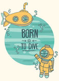 Born to dive poster, card with vintage submarine and diver. Can be used as invitation to diving camp, retro vector illustration Royalty Free Stock Photography