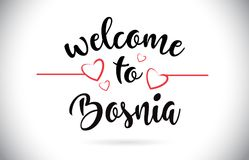 Bosnia Welcome To Message Vector Text with Red Love Hearts Illus. Bosnia Welcome To Message Vector Caligraphic Text with Red Love Hearts Illustration stock illustration