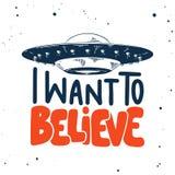Bosquejo exhausto de la mano del UFO con las letras modernas en el fondo blanco Quiero creer? ilustración del vector