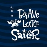 Brave little sailor quote. Simple white color baby shower hand drawn grotesque script style lettering vector logo phrase. Doodle crab, starfish, bubbles design royalty free illustration