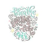 Breathe dreams like air color. Breathe dreams like air. Vector inspirational colorful quote. Motivational lifestyle lettering for poster, t-shirt, bags and other Stock Images