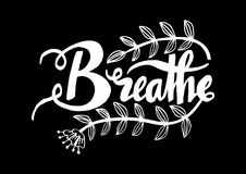 Breathe hand lettering calligraphy. Poster motivation Stock Photos