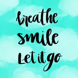 Breathe, smile, let it go inspirational message Royalty Free Stock Images