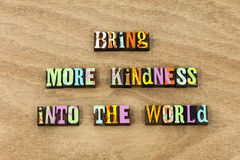 Bring kindness into world goodness charity be kind. More help giving acceptance faith love positive attitude optimism wisdom volunteer helping stock photo