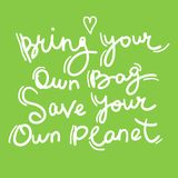 Bring your own bag Save your own planet. White text, calligraphy, lettering, doodle by hand on Green. Pollution problem concept. Eco, ecology banner poster royalty free illustration