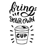 Bring your own cup quote. Hand drawn in raster format. Zero waste, reuse and recycle concept. stock illustration