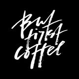 But first coffee. Modern brush calligraphy. Handwritten ink lettering. Brush painted letters on white.Lettering vintage quote - bu. Brush painted letters on Royalty Free Stock Images