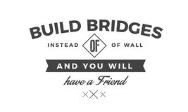 Build bridges instead of walls and you will have a friend. Quote illustration royalty free illustration