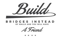 Build bridges instead of walls and you will have a friend. Quote illustration vector illustration