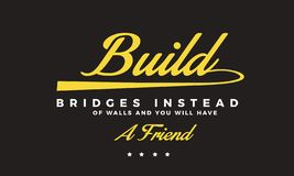 Build bridges instead of walls and you will have a friend. Quote illustration stock illustration