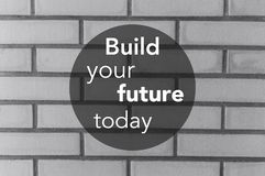 Build your future today quote, super quality abstract business picture. Great quality work. On this picture you can see some business abstraction. Great to use royalty free stock image
