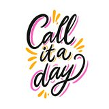 Call it a day. Hand drawn  lettering. Motivational inspirational quote vector illustration