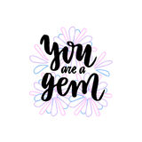 Calligraphic card. You are a gem. Handwritten phrase. Vector illustration on floral background Stock Image