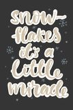 Snowflakes its a little miracle typographic poster. Winter concept. holiday concept. Royalty Free Stock Photo