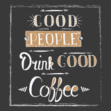 Calligraphy style quote about coffee - Good people drink good coffee Stock Photos