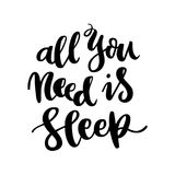 The hand-drawing quote: All you need is sleep, in a trendy calligraphic style. Stock Photography